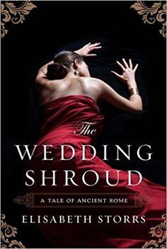The Wedding Shroud (A Tale of Ancient Rome): Elisabeth Storrs: 9781477828557: Amazon.com: Books