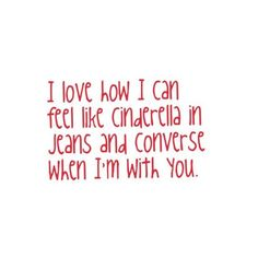 Love Quote by LittleSourPatchKid♥ Cinderella, Jeans, Converse :) ❤ liked on Polyvore featuring quotes, words, text, backgrounds, sayings, fillers, phrases and saying