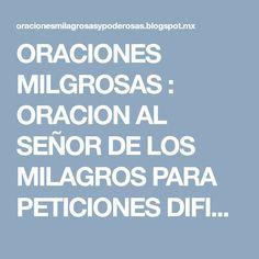 ORACIONES MILGROSAS : ORACION AL SEÑOR DE LOS MILAGROS PARA PETICIONES DIFICILES, URGENTES Y DESESPERADAS