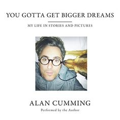 "Another must-listen from my #AudibleApp: ""You Gotta Get Bigger Dreams"" by Alan Cumming, narrated by Alan Cumming."