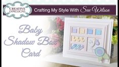 How To Make a Cute Baby Shadow Box Card| Crafting My Style with Sue Wilson