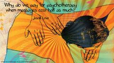 Why do we pay for psychotherapy when massages cost half as much? - Jason Love (painter unknown)