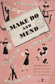 Resources. Propaganda. Save. Great Britain. WW2.    Make Do And Mend