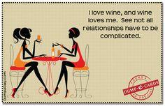 I love wine and wine loves me