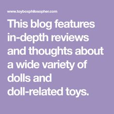 This blog features in-depth reviews and thoughts about a wide variety of dolls and doll-related toys.