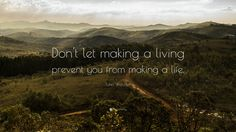 "John Wooden Quote: ""Don't let making a living prevent you from making a life."""