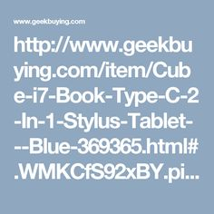 http://www.geekbuying.com/item/Cube-i7-Book-Type-C-2-In-1-Stylus-Tablet---Blue-369365.html#.WMKCfS92xBY.pinterest_share