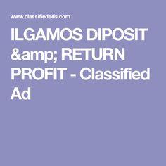 ILGAMOS DIPOSIT & RETURN PROFIT - Classified Ad
