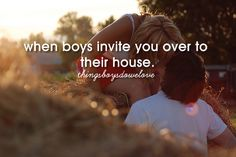 when boys invite you over to their house