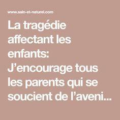 La tragédie affectant les enfants: J'encourage tous les parents qui se soucient de l'avenir de leurs enfants à le lire ce texte. Je sais que pas mal d'entre