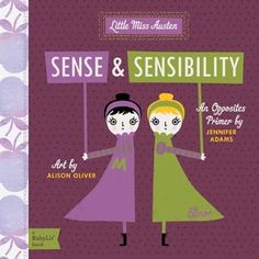 Sense and Sensibility: A BabyLit Opposites Primer (BabyLit)  by Jennifer Adams, Alison Oliver (Visual Art)