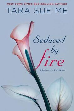 Seduced By Fire by Tara Sue Me, Click to Start Reading eBook, Tara Sue Me became a worldwide phenomenon with The Submissive. Now she presents a scorching new tale