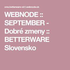 WEBNODE :: SEPTEMBER - Dobré zmeny :: BETTERWARE Slovensko September
