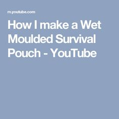 How I make a Wet Moulded Survival Pouch - YouTube