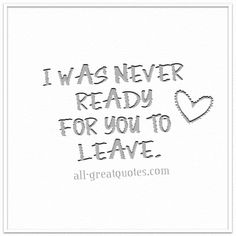I was NEVER ready for YOU to LEAVE. | Grief Loss Quote Cards | all-greatquotes.com