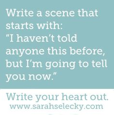 "Prompt -- write a scene that starts with: ""I haven't told anyone this before, but I'm going to tell you now."""