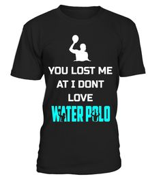 "# You Lost Me At I Don't Love Water Polo Funny Shirt Gift .  Special Offer, not available in shops      Comes in a variety of styles and colours      Buy yours now before it is too late!      Secured payment via Visa / Mastercard / Amex / PayPal      How to place an order            Choose the model from the drop-down menu      Click on ""Buy it now""      Choose the size and the quantity      Add your delivery address and bank details      And that's it!      Tags: You Lost Me At I Don't Love…"