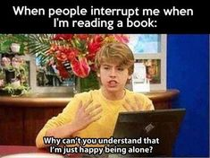 When people interrupt me. Crazy Funny Memes, Really Funny Memes, Stupid Memes, Funny Relatable Memes, Haha Funny, Funny Quotes, Book Nerd Problems, Fangirl Problems, Bookworm Problems