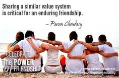 Sharing a similar value system is critical for an enduring friendship. -- Pavan Choudary