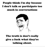 People think I'm shy because I don't talk or participate...