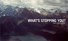What is stopping you?