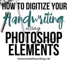 How to Digitize Your Handwriting using Photoshop Elements …