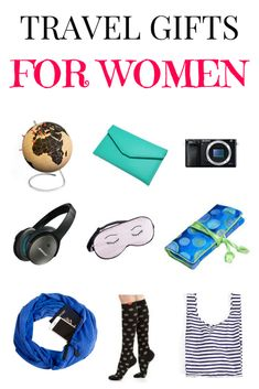 The best travel gifts for women, with gift ideas for every budget.