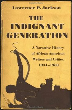 The Indignant Generation: A Narrative History of African American Writers and Critics, 1934-1960 by Lawrence P. Jackson. $28.63. 608 pages. Publication: July 1, 2012. Publisher: Princeton University Press (July 1, 2012). Save 18%!