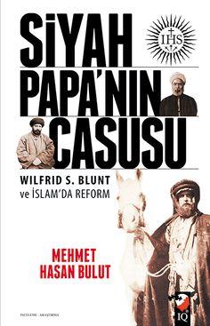 Siyah Papa'nın Casusu, Wilfrid S. Blunt ve İslam'da Reform / Mehmet Hasan Bulut