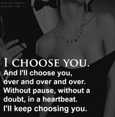 I chose you everyday though facing tremendous loads of bullshit! Yet you only half chose me! The other half of you was never mine! That is a heartache u will never know and I never wish to feel again!