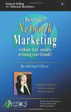 How to Sell Network Marketing Without Fear, Anxiety or Losing Your Friends! (Selling from the Soul. Ancient Wisdoms. Modern Practice) by Michael Oliver. $19.95. Publisher: Natural Selling Inc. (March 2002). Publication: March 2002