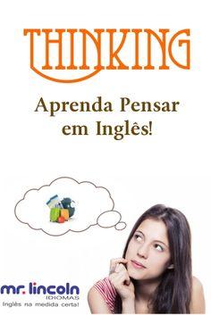 Não traduza! Pense em inglês faz com você desenvolva a oralidade com rapidez. Faça associações com a imagem e o nome em inglês. Assim estará pensando em inglês.