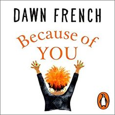 Carole's Chatter: Because of You by Dawn French Penguin Books Uk, Jennifer Saunders, Dawn French, Life Affirming, Free Books, Bestselling Author, Comedians, No Time For Me, Audio Books