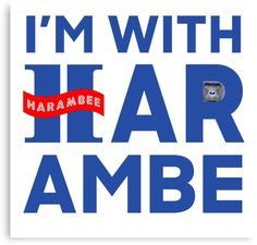 i'm with harambe