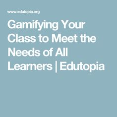 Gamifying Your Class to Meet the Needs of All Learners | Edutopia