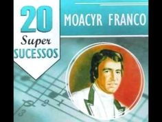 20 SUPER SUCESSOS   -   MOACYR FRANCO     (FULL ALBUM)