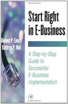 Start Right in E-Business: A Step by Step Guide to Successful E-Business Implementation (E-Business Solutions) by Bennet P. Lientz. $37.02. Publisher: Academic Press; 1 edition (August 31, 2000). Author: Bennet P. Lientz. 354 pages