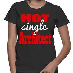 Hot Single Architect T-Shirt