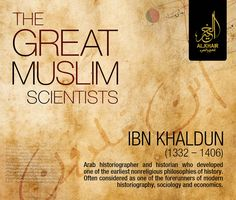 "*** Tribute to Muslim Scientist ***   ""Ibn e Khaldun - The Greatest Arab Historian""  Ibn Khaldun (Abi Bakr Muḥammad ibn al-Ḥasan Ibn Khaldun) (born May 27, 1332, Tunis - died March 17, 1406, Cairo, Egypt). The greatest Arab #historian, who developed one of the earliest ""Nonreligious Philosophies of History"", contained in his masterpiece, the #Muqaddimah (""Introduction""). He also wrote a definitive history on the Muslims of North Africa. He also works on #Islamic Monetary Economics as well…"