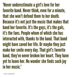 Never underestimate a girl's love for her favorite band....They've never broken her heart. They have yet to leave her. No wonder she finds such joy in her music""