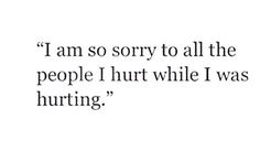I'm sorry. I am, really. I'm growing now. I'm getting better. I am in such a brighter place now than I was a year ago. God was working on me then, leading me, and He is working on me now, still guiding me on His path. Thank you for your patience. Thank you for your love. Thank you for sticking by me when it was hard- I know it still is sometimes. Thank you.