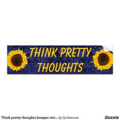 Think pretty thoughts bumper sticker