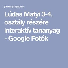 Lúdas Matyi 3-4. osztály részére interaktív tananyag - Google Fotók Google, Album, Education, Photos, Pictures, Onderwijs, Learning, Card Book