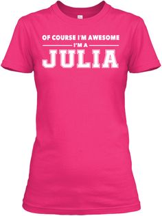 Of Course I'm Awesome, I'm Julia ! Heliconia Women's T-Shirt Front