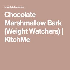 Chocolate Marshmallow Bark (Weight Watchers) | KitchMe