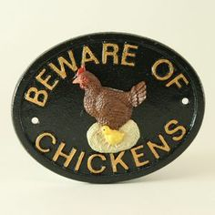 beware of chickens! I want one for the front door!