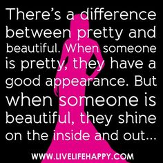 Theres a difference between pretty and beautiful. When someone is pretty, they have a good appearance. But when someone is beautiful, they shine on the inside and out... by deeplifequotes, via Flickr life-lessons-sayings