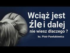 Piotr Pawlukiewicz: Wciąż jest źle i dalej nie wiem dlaczego. Christianity, Coaching, Education, Youtube, Life, Inspiration, Bible, Catholic, Training