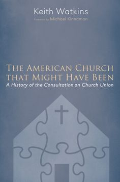 THE AMERICAN CHURCH THAT MIGHT HAVE BEEN (A History of the Consultation on Church Union; by Keith Watkins; foreword by Michael Kinnamon; Imprint: Pickwick Publications). During a forty-year period ending in 2002, leaders of major American churches tried to unite their members, ministries, and public service in a new church they named A Church of Christ Uniting. Participating in this movement were four Methodist Churches, the Episcopal Church, the nation's largest Presbyterian Church, the...