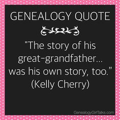 """GENEALOGY QUOTE: """"The story of his great-grandfather . . . was his own story, too."""" (Kelly Cherry) #genealogy #familyhistory #ancestors #ancestor #genealogytip #genealogyadvice #tip #familytree #quote #saying #genealogyquote #familyhistoryquote"""